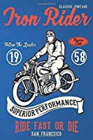 Iron Rider Classic Vintage Follow The Leader Racer Club 1958 Superior Performance Ride Fast Or Die SAN FRANCISCO: Lined Notebook Paper Journal Gift For Motorbiker lovers 110 Pages - Large (6 x 9 inches)