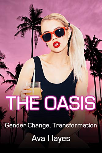 The Oasis: Gender Change, Transformation (English Edition)