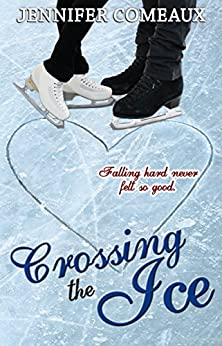 Crossing the Ice (Ice Series #1) by [Comeaux, Jennifer]