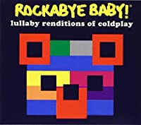 Rockabye Baby! Lullaby Renditions of Coldplay by Rockabye Baby! (2006-08-28)