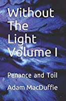Without The Light Volume I: Penance and Toil