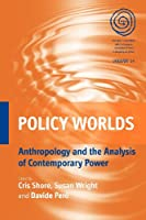 Policy Worlds: Anthropology and the Analysis of Contemporary Power (EASA Series)