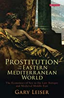 Prostitution in the Eastern Mediterranean World: The Economics of Sex in the Late Antique and Medieval Middle East (Library of Middle East History)