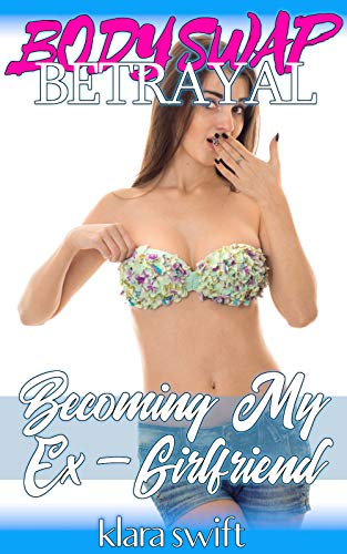BODY SWAP BETRAYAL: Becoming My Ex-Girlfriend (English Edition)