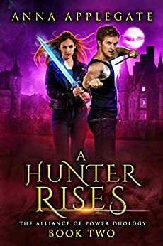 A Hunter Rises (The Alliance of Power Duology, Book 2) by [Applegate, Anna]