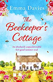 The Beekeeper's Cottage: An absolutely unputdownable feel good summer