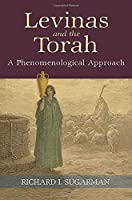 Levinas and the Torah: A Phenomenological Approach (SUNY Series in Contemporary Jewish Thought)