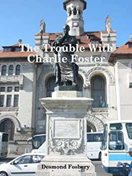 The Trouble With Charlie Foster by [Fosbery, Desmond]
