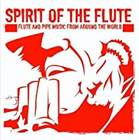 Spirit of the Flute-Flute & Pipe Music from Around