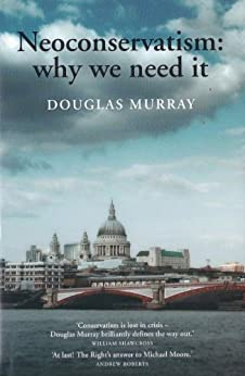 Neoconservatism: Why We Need It by [Murray, Douglas]