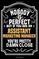 Nobody Is Perfect But If You Are An Assistant Marketing Manager You're Pretty Damn Close: Notebook / Journal / Diary, Notebook Writing Journal ,6x9 dimension|120pages,