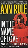In the Name of Love (Ann Rule's Crime Files)