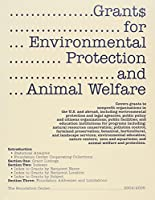 Grants for Environmental Protection and Animal Welfare, 2004-2005: Covers Grants to the U.S. and Abroad, Including Environmental in Protectionand Legal Agencies; Public Policy and Citizens Organizations; Public facili (GRANTS FOR ENVIRONMENTAL PROTECTION & ANIMAL WELFARE)