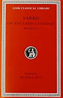 Varro: On the Latin Language, Volume I, Books 5-7 (Loeb Classical Library No. 333) by Varro(1938-01-01)