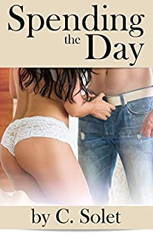 Spending the Day (Marisa & Buchanan Book 2) by [Solet, C.]