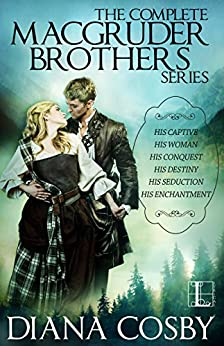 The MacGruder Brothers Boxed Set: His Destiny; His Captive; His Woman; His Conquest; His Seduction; His Enchantment by [Cosby, Diana]
