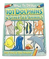 Educational How to Draw Book Dolphins and Other Sea Animals (101 Creatures Living in the Sea)