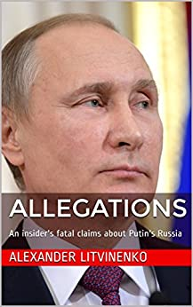 Allegations: An insider's fatal claims about Putin's Russia by [Litvinenko, Alexander]