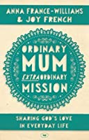 Ordinary Mum, Extraordinary Mission: Sharing God's Love in Everyday Life