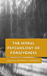 The Moral Psychology of Forgiveness (Moral Psychology of the Emotions)