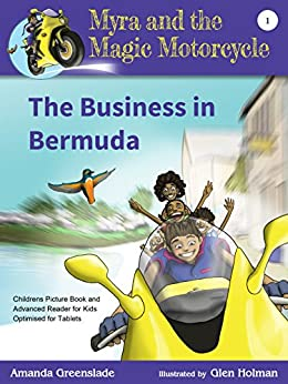 Myra and the Magic Motorcycle Book 1: The Business in Bermuda: Childrens Picture Book and Advanced Reader for Kids Optimised for Tablets by [Greenslade, Amanda]
