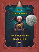 The Dinosaurs of Waterhouse Hawkins : an Illuminating History of Mr. Waterhouse Hawkins, Artist and Lecturer : True Dinosaur Story in Three Ages .... (Caldecott Honor Book)