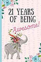 21 Years of being Awesome!: Happy 21st Birthday Gift, Notebook, blank lined journal, great alternative to a card,Elephant design.