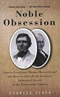 Noble Obsession: Charles Goodyear, Thomas Hancock, and the Race to Unlock the Greatest Industrial Secret of the 19th Century