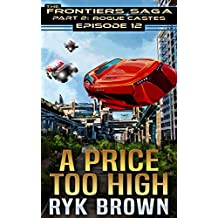 """Ep.#12 - """"A Price Too High"""" (The Frontiers Saga - Part 2: Rogue Castes)"""