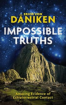 Impossible Truths: Amazing Evidence of Extraterrestrial Contact by [von Däniken, Erich]