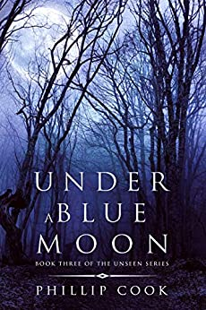 [Cook, Phillip]のUnder a Blue Moon (The Unseen Series Book 3) (English Edition)