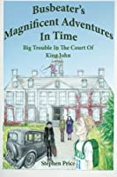 Busbeater's Magnificent Adventures in Time: Big Trouble in Court of King John