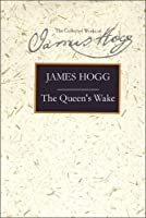 The Queen's Wake: A Legendary Poem (Collected Works of James Hogg)