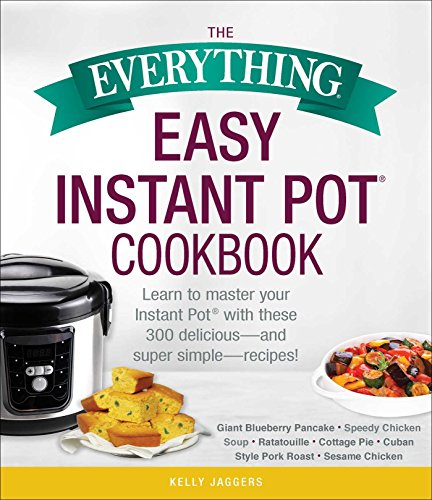 The Everything Easy Instant Pot® Cookbook: Learn to Master Your Instant Pot® with These 300 Delicious-and Super Simple-Recipes: Learn to Master Your Instant (Everything®) (English Edition)