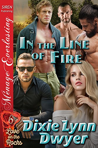 In the Line of Fire [Love on the Rocks  6] (Siren Publishing Menage Everlasting)の詳細を見る