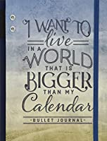 I Want to Live in a World that Is Bigger Than My Calendar: A DIY Dotted Journal (Cloth Spine Deluxe Journal)