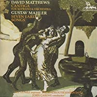 Mahler: Seven Early Songs for Soprano & Orchestra / Matthews: Cantiga - Dramatic Scena for Soprano and Orchestra, Op. 45; September Music, Op. 24; Introit, Op. 28 (1992-12-15)