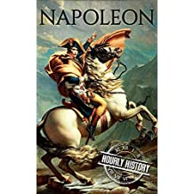 Napoleon: A Life From Beginning To End (One Hour History Military Generals Book 1)