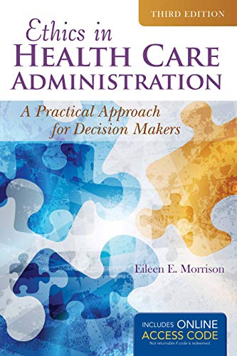 Download Ethics in Health Administration: A Practical Approach for Decision Makers 1284070654