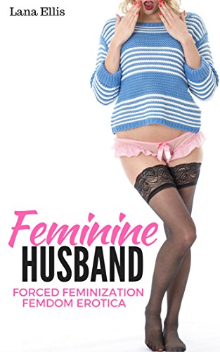 Feminine Husband: Forced Feminization Femdom Erotica (English Edition)
