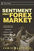 Sentiment in the Forex Market: Indicators and Strategies To Profit from Crowd Behavior and Market Extremes (Wiley Trading)