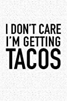 I Don't Care I'm Getting Tacos: A 6x9 Inch Matte Softcover Journal Notebook With 120 Blank Lined Pages