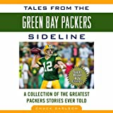 Tales from the Green Bay Packers Sidelines: A Collection of the Greatest Packers Stories Ever Told