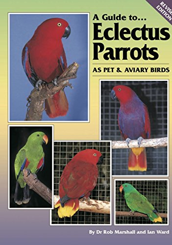 Book Cover Image - A Guide to Eclectus Parrots as Pet and Aviary Birds  by Rob Marshall (Author), Ian Ward (Author). Source: Amazon Australia