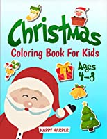 Christmas Coloring Book For Kids Ages 4-8: A Fun, Easy and Relaxing Holiday Themed Coloring Book For Boys and Girls (Christmas Gift Idea For Children and Toddlers)