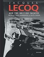 Jacques Lecoq and the British Theatre (Contemporary Theatre Studies, 42)