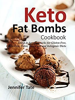 Keto Fat Bombs Cookbook: Sweet & Savory Snacks for Gluten-Free, Grain-Free, Paleo, Low-Carb and Ketogenic Diets by [Tate, Jennifer]