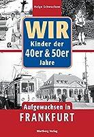 Wir. Kinder der 40er und  50er Jahre. Aufgewachsen in Frankfurt