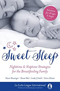 Sweet Sleep: Nighttime and Naptime Strategies for the Breastfeeding Family by [La Leche League International]