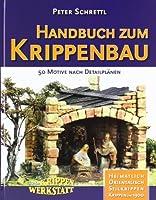 Handbuch zum Krippenbau: 50 Motive nach Detailplaenen. Orientalisch. Heimatlich. Stilkrippen. Krippen um 1900. Aus der Krippenwerkstatt